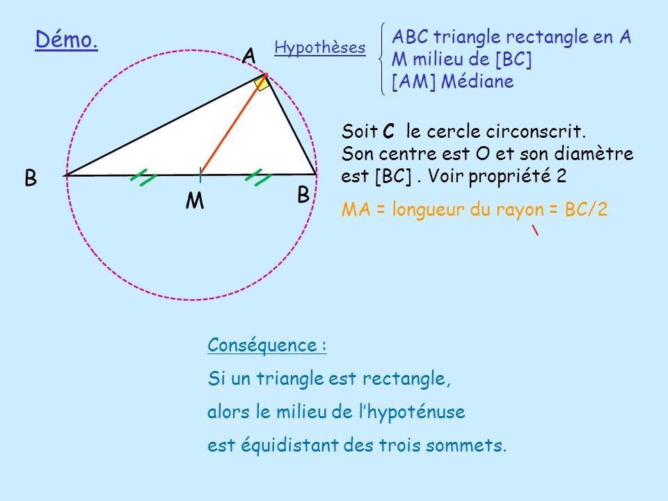 // Conséquence : Si un triangle est rectangle, alors le milieu de lhypoténuse est équidistant des trois sommets. Démo. ABC triangle rectangle en A M m