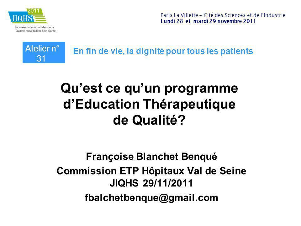 Quest ce quun programme dEducation Thérapeutique de Qualité? Françoise Blanchet Benqué Commission ETP Hôpitaux Val de Seine JIQHS 29/11/2011 fbalchetb