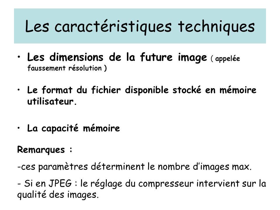Les caractéristiques techniques Les dimensions de la future image ( appelée faussement résolution ) Le format du fichier disponible stocké en mémoire utilisateur.