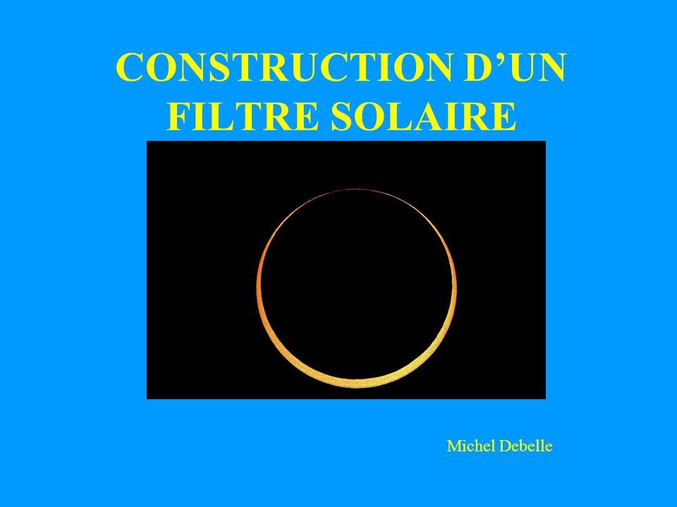 CONSTRUCTION DUN FILTRE SOLAIRE Michel Debelle