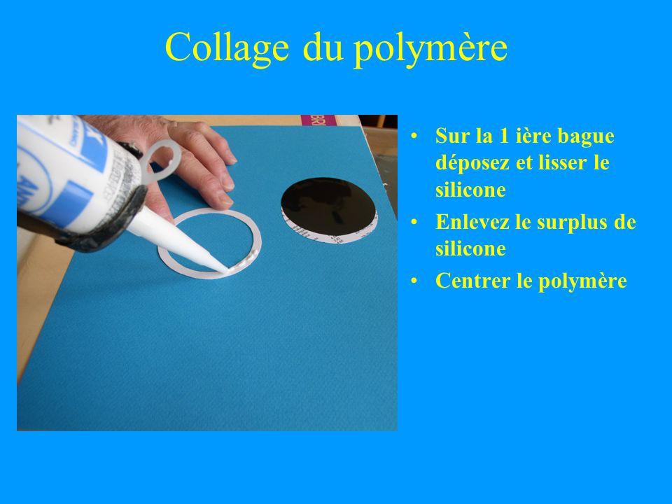 Collage du polymère Sur la 1 ière bague déposez et lisser le silicone Enlevez le surplus de silicone Centrer le polymère