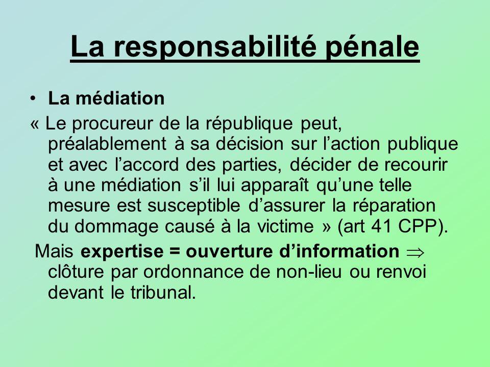 La responsabilité pénale La médiation « Le procureur de la république peut, préalablement à sa décision sur laction publique et avec laccord des parti
