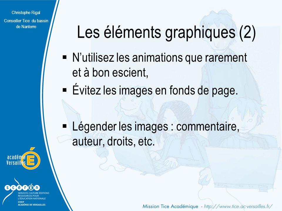 Christophe Rigal Conseiller Tice du bassin de Nanterre Les éléments graphiques (1) Utilisez des images de petit poids, en faible nombre, aux formats GIF, JPEG ou PNG Utilisez des éléments graphiques pour favoriser le rubriquage, des accroches, permettre au lecteur de se situer dans le site.