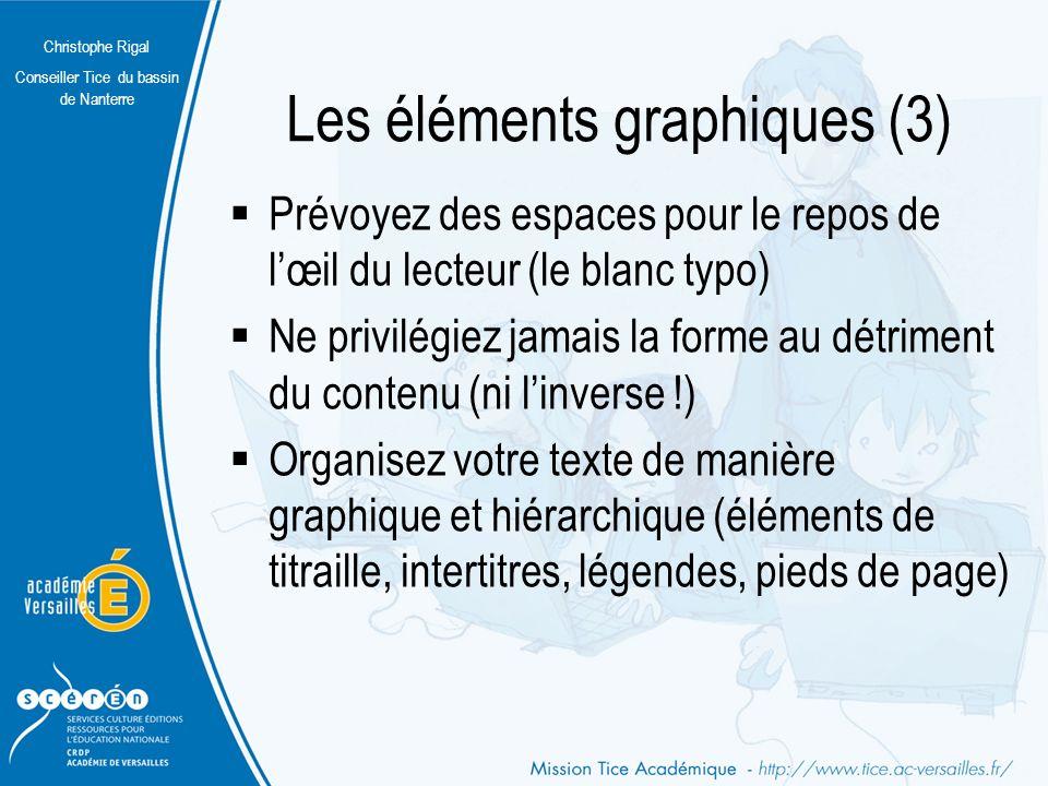 Christophe Rigal Conseiller Tice du bassin de Nanterre Les éléments graphiques (2) Nutilisez les animations que rarement et à bon escient, Évitez les images en fonds de page.