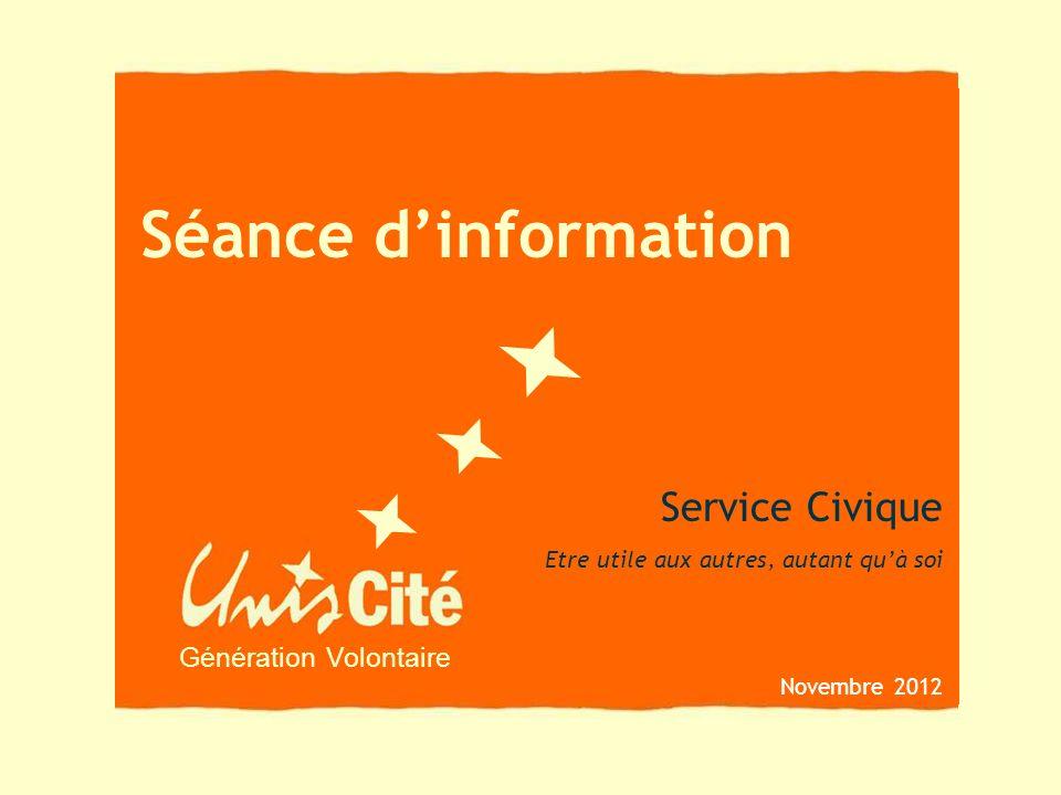 Génération Volontaire Séance dinformation Service Civique Etre utile aux autres, autant quà soi Novembre 2012
