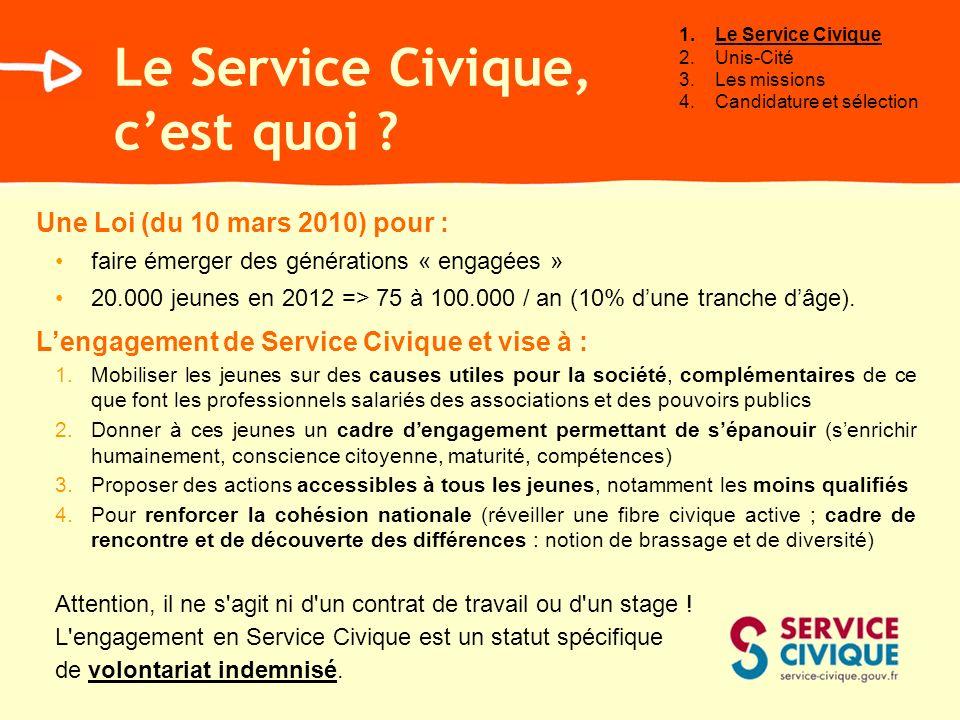 Le Service Civique, cest quoi ? Une Loi (du 10 mars 2010) pour : faire émerger des générations « engagées » 20.000 jeunes en 2012 => 75 à 100.000 / an