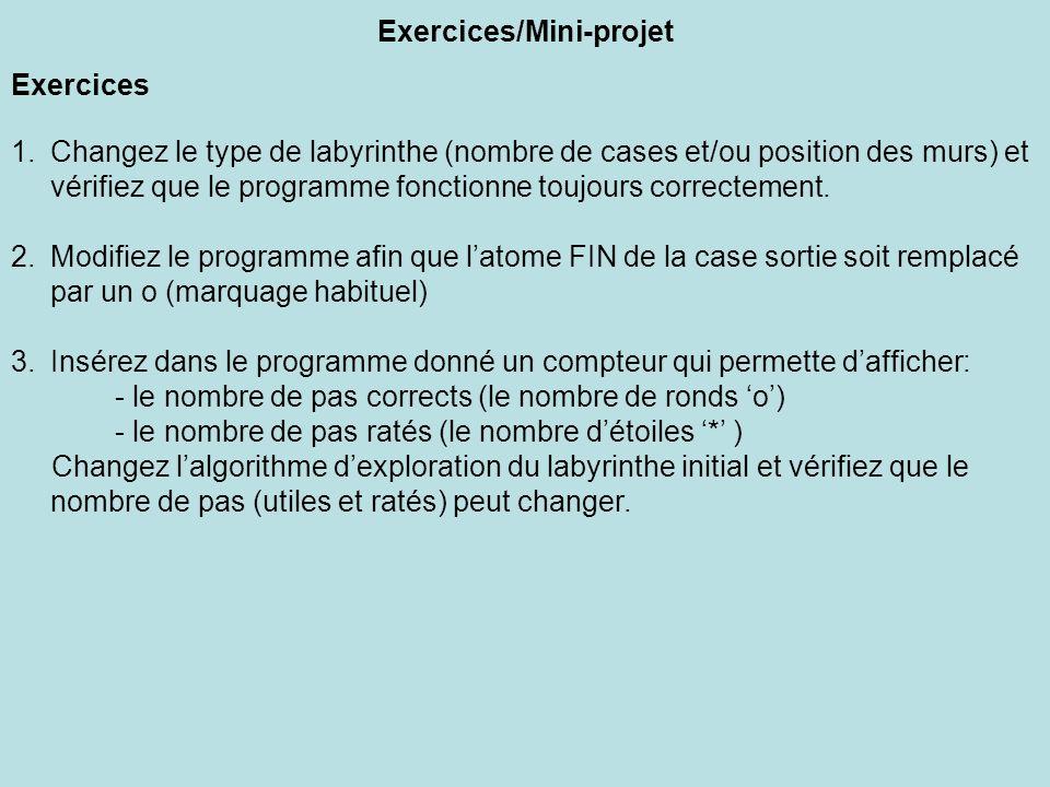 Exercices/Mini-projet Exercices 1.Changez le type de labyrinthe (nombre de cases et/ou position des murs) et vérifiez que le programme fonctionne touj