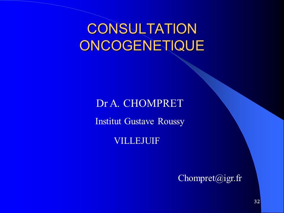 32 CONSULTATION ONCOGENETIQUE Dr A. CHOMPRET Institut Gustave Roussy VILLEJUIF Chompret@igr.fr