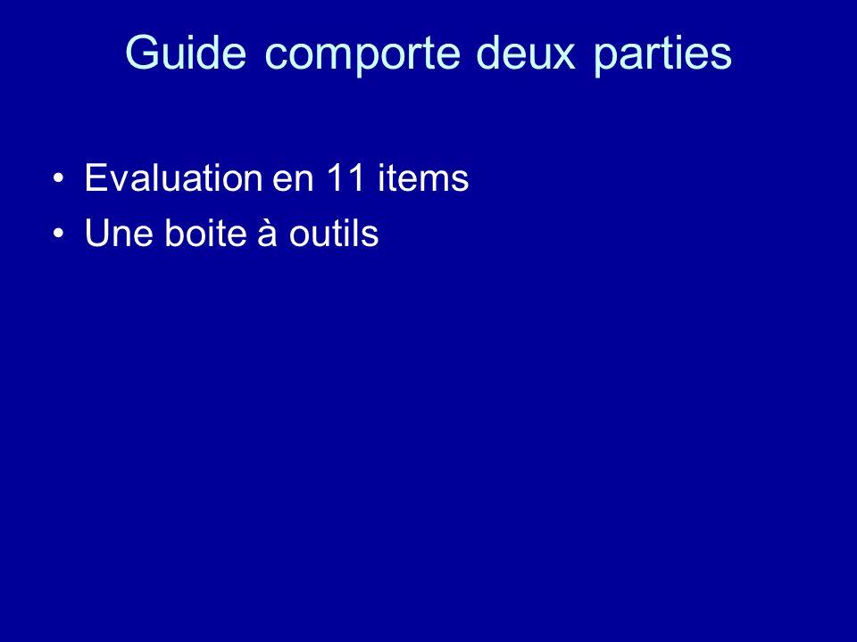 Guide comporte deux parties Evaluation en 11 items Une boite à outils