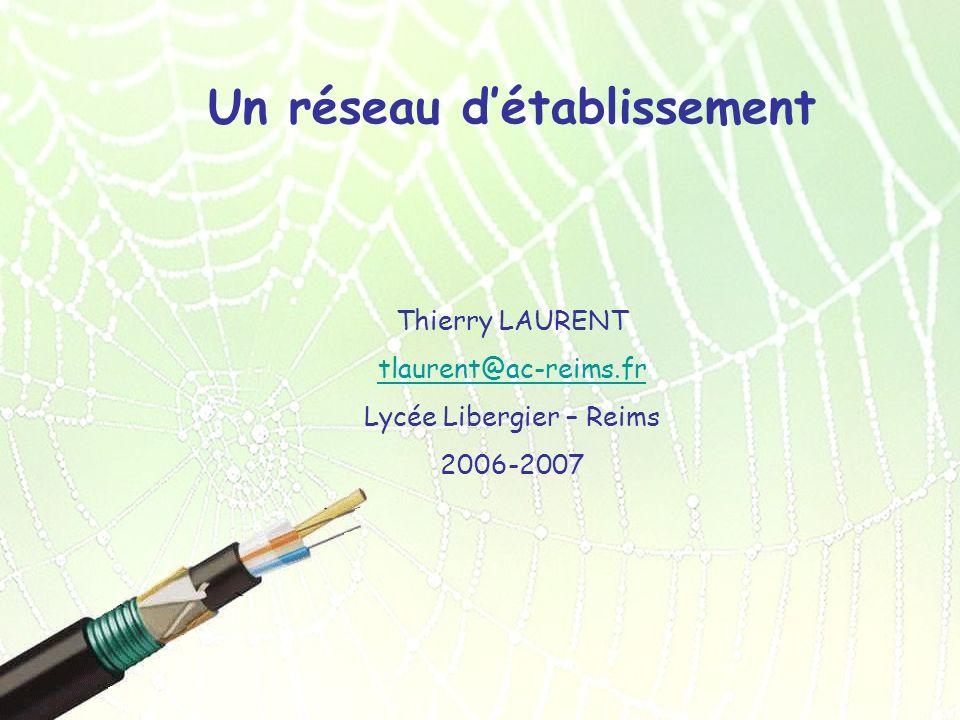 Un réseau détablissement Thierry LAURENT tlaurent@ac-reims.fr Lycée Libergier – Reims 2006-2007