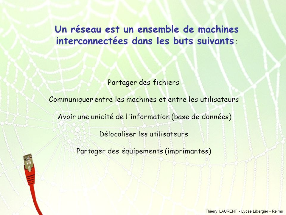 Thierry LAURENT - Lycée Libergier - Reims Partager des fichiers Communiquer entre les machines et entre les utilisateurs Avoir une unicité de l'inform