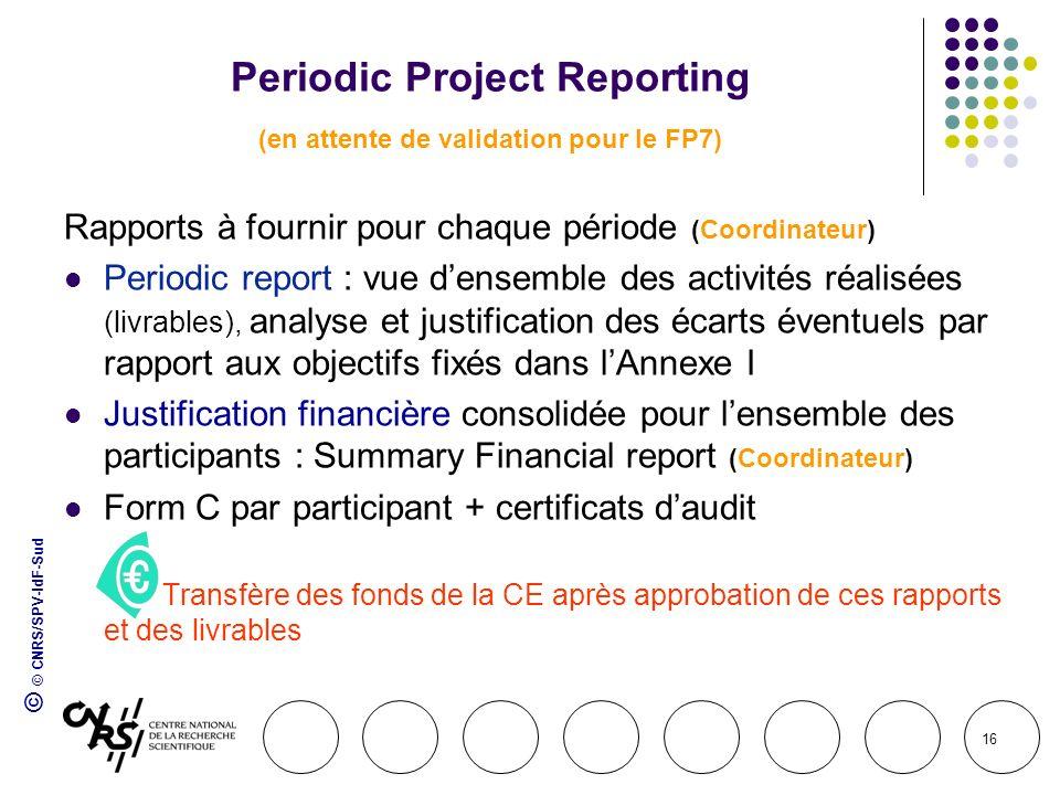© © CNRS/SPV-IdF-Sud 16 Periodic Project Reporting (en attente de validation pour le FP7) Rapports à fournir pour chaque période (Coordinateur) Period