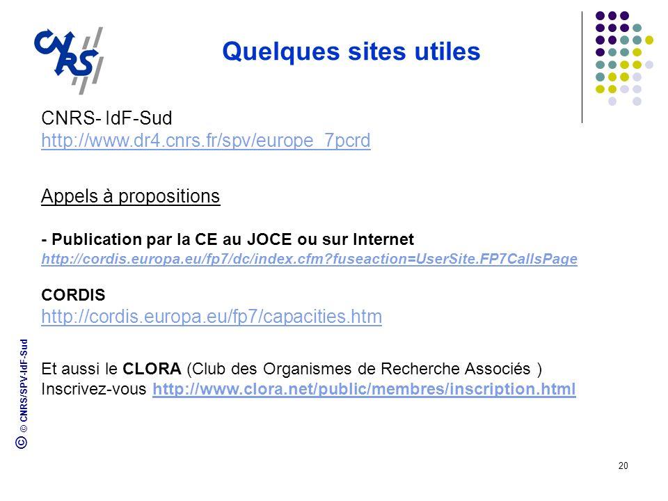 © © CNRS/SPV-IdF-Sud 20 Quelques sites utiles CNRS- IdF-Sud http://www.dr4.cnrs.fr/spv/europe_7pcrd Appels à propositions - Publication par la CE au J