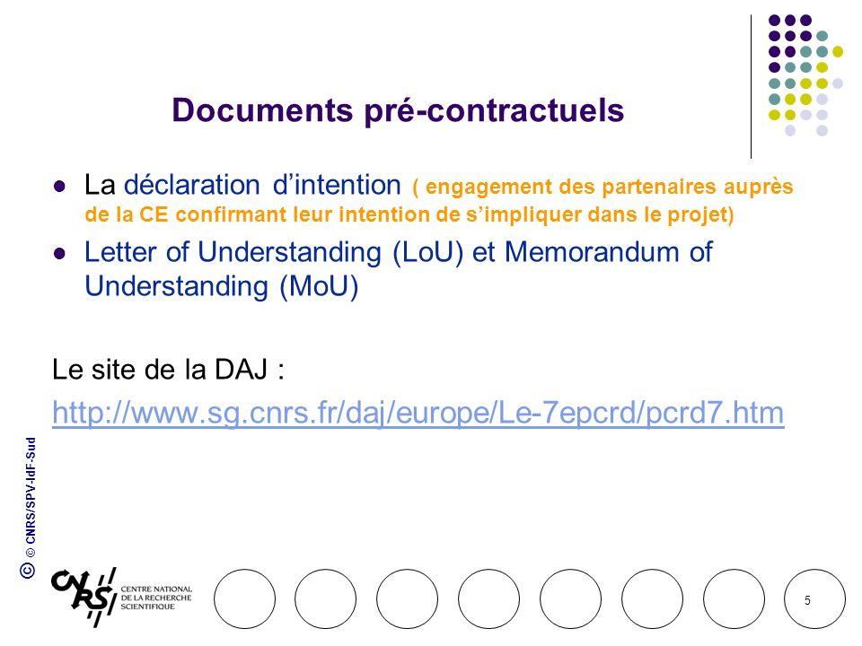© © CNRS/SPV-IdF-Sud 5 Documents pré-contractuels La déclaration dintention ( engagement des partenaires auprès de la CE confirmant leur intention de