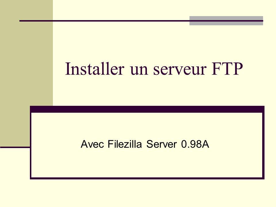 Installer un serveur FTP Avec Filezilla Server 0.98A