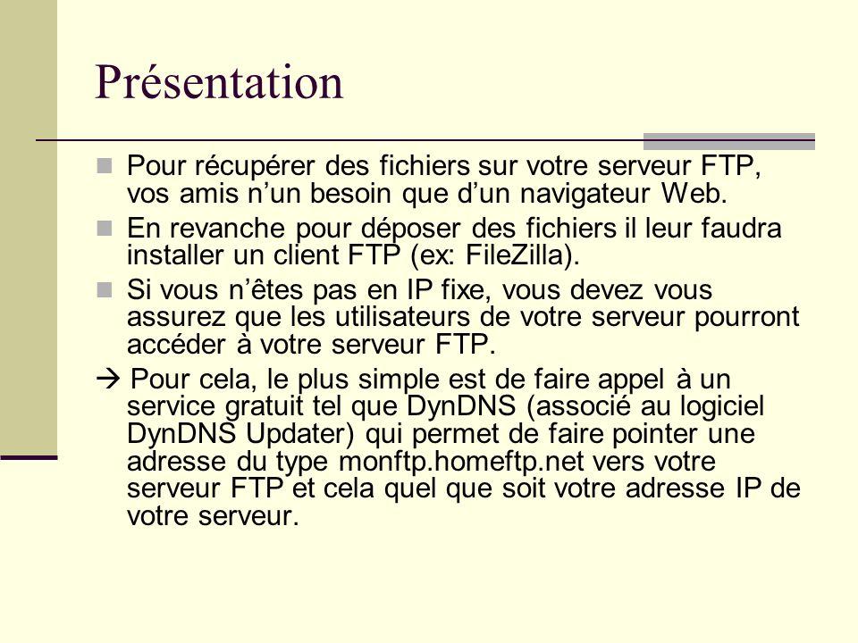 Présentation Pour récupérer des fichiers sur votre serveur FTP, vos amis nun besoin que dun navigateur Web. En revanche pour déposer des fichiers il l