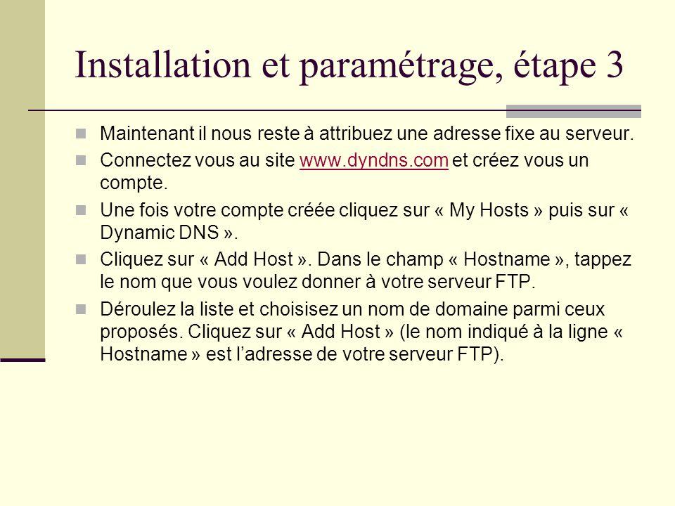 Installation et paramétrage, étape 3 Maintenant il nous reste à attribuez une adresse fixe au serveur. Connectez vous au site www.dyndns.com et créez