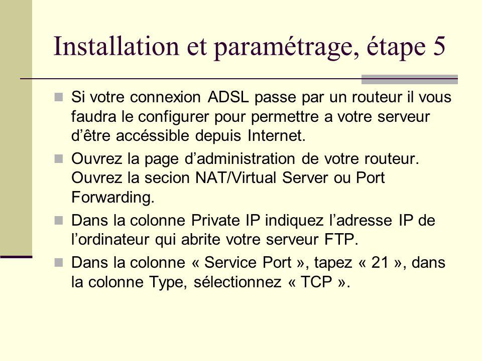 Installation et paramétrage, étape 5 Si votre connexion ADSL passe par un routeur il vous faudra le configurer pour permettre a votre serveur dêtre ac