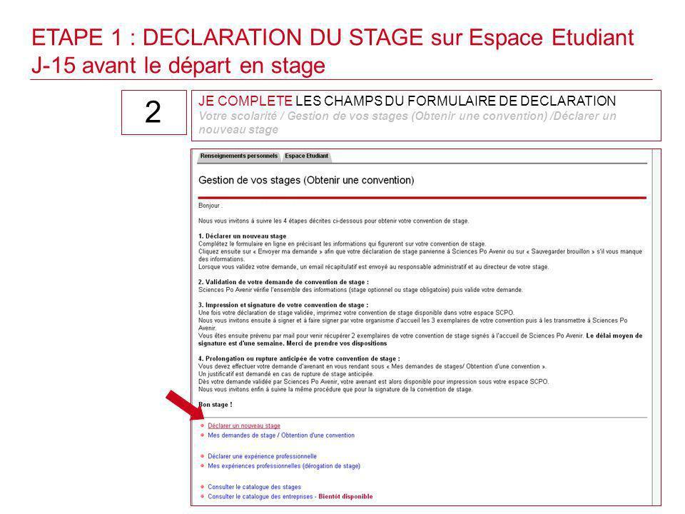 JE COMPLETE LES CHAMPS DU FORMULAIRE DE DECLARATION Votre scolarité / Gestion de vos stages (Obtenir une convention) /Déclarer un nouveau stage 2 ETAP