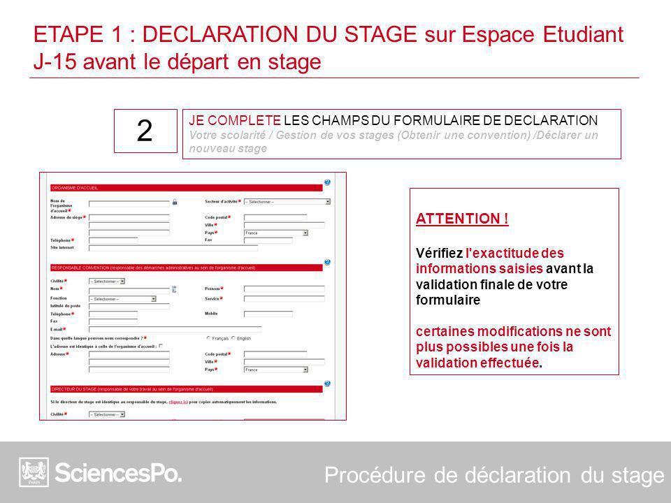 Procédure de déclaration du stage JE COMPLETE LES CHAMPS DU FORMULAIRE DE DECLARATION Votre scolarité / Gestion de vos stages (Obtenir une convention)