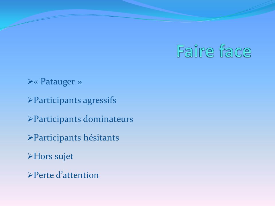 « Patauger » Participants agressifs Participants dominateurs Participants hésitants Hors sujet Perte dattention