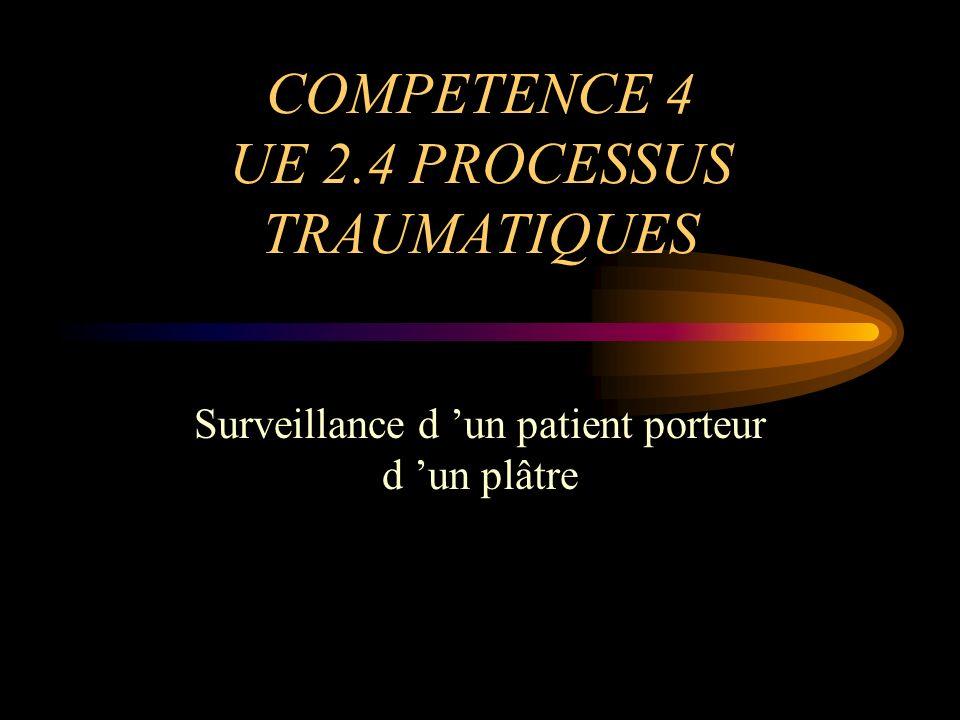 COMPETENCE 4 UE 2.4 PROCESSUS TRAUMATIQUES Surveillance d un patient porteur d un plâtre