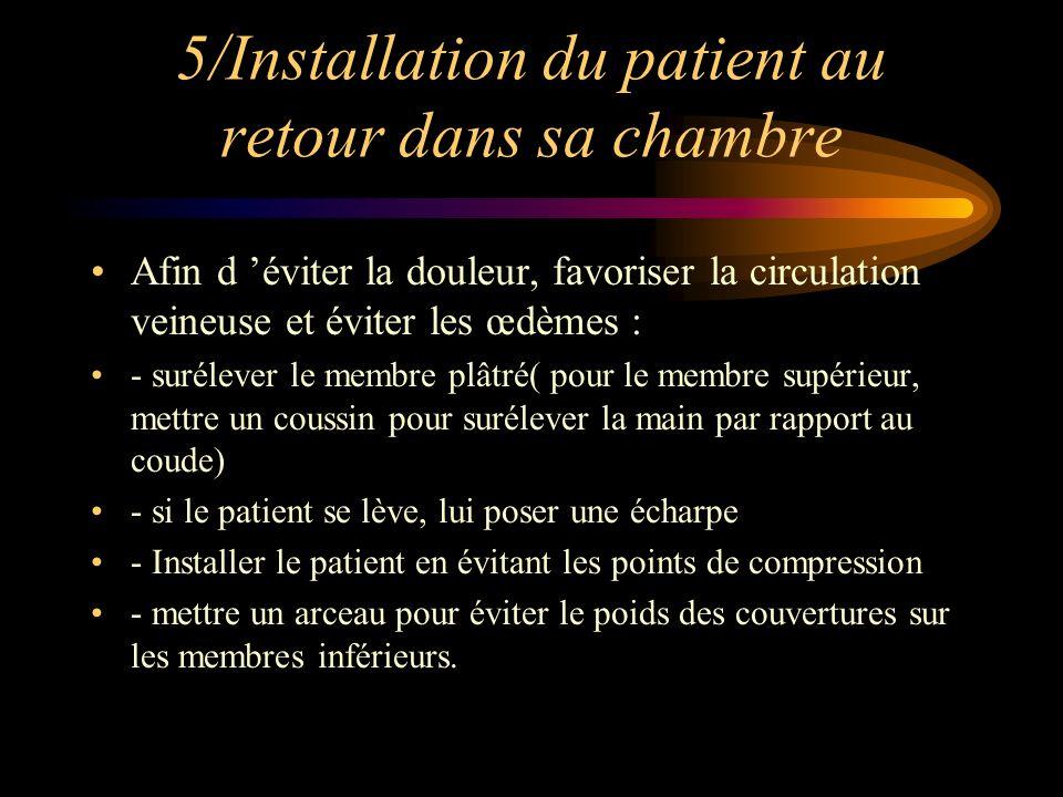 5/Installation du patient au retour dans sa chambre Afin d éviter la douleur, favoriser la circulation veineuse et éviter les œdèmes : - surélever le