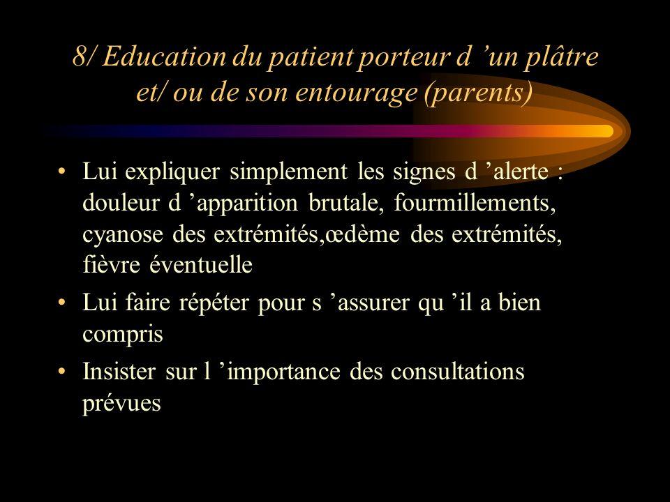 8/ Education du patient porteur d un plâtre et/ ou de son entourage (parents) Lui expliquer simplement les signes d alerte : douleur d apparition brut