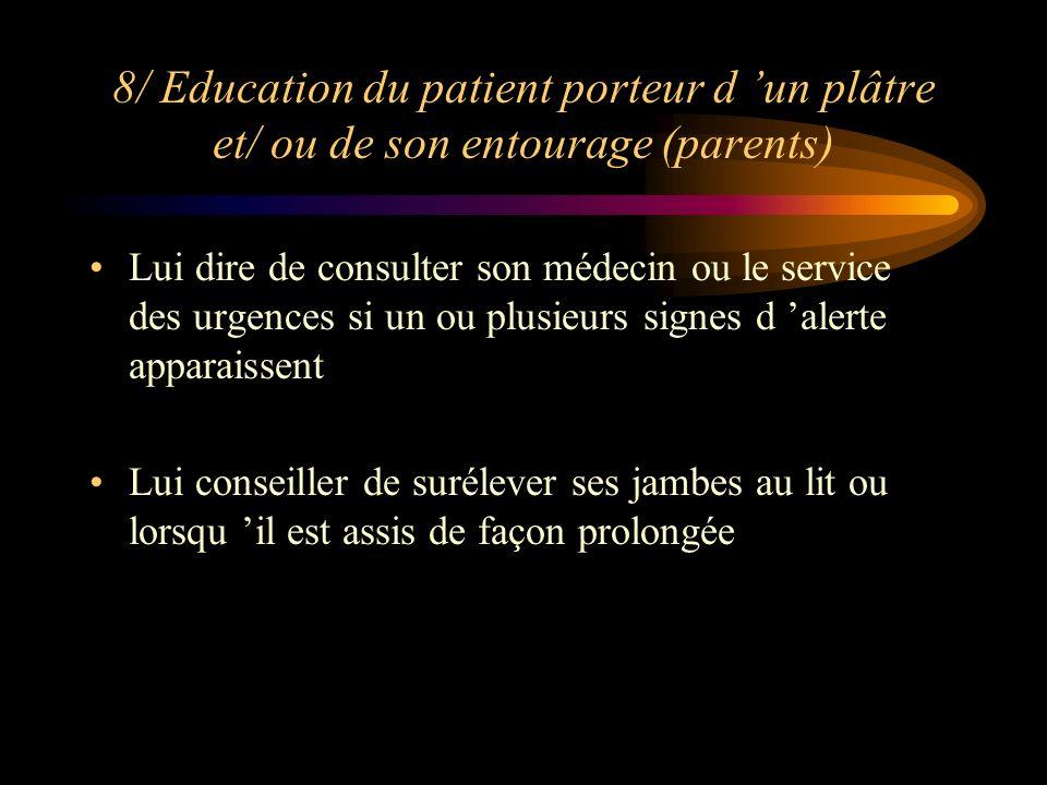 8/ Education du patient porteur d un plâtre et/ ou de son entourage (parents) Lui dire de consulter son médecin ou le service des urgences si un ou pl