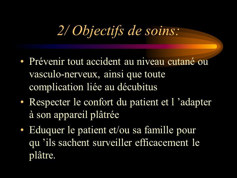 2/ Objectifs de soins: Prévenir tout accident au niveau cutané ou vasculo-nerveux, ainsi que toute complication liée au décubitus Respecter le confort