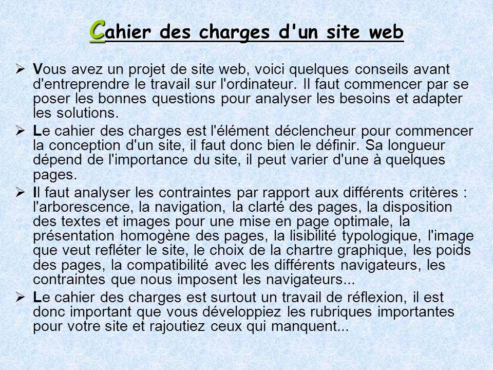 C ahier des charges d un site web Vous avez un projet de site web, voici quelques conseils avant d entreprendre le travail sur l ordinateur.