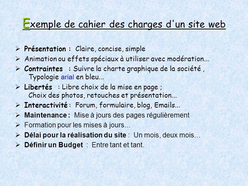 E xemple de cahier des charges d un site web Présentation : Claire, concise, simple Animation ou effets spéciaux à utiliser avec modération...