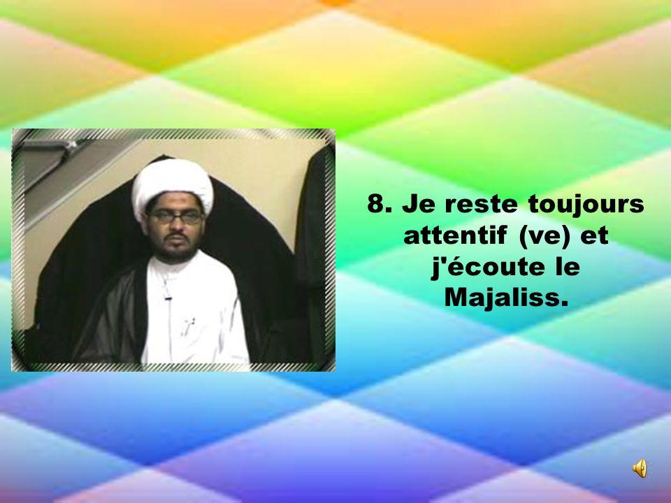 8. Je reste toujours attentif (ve) et j'écoute le Majaliss.