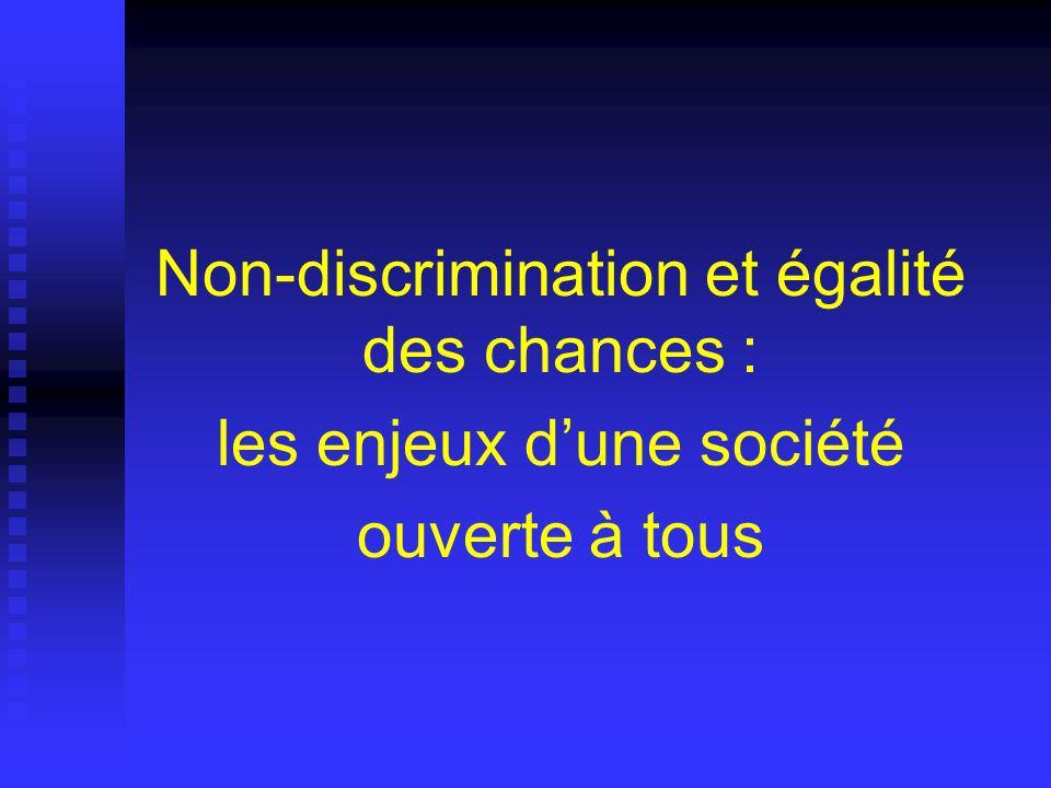 Non-discrimination et égalité des chances : les enjeux dune société ouverte à tous