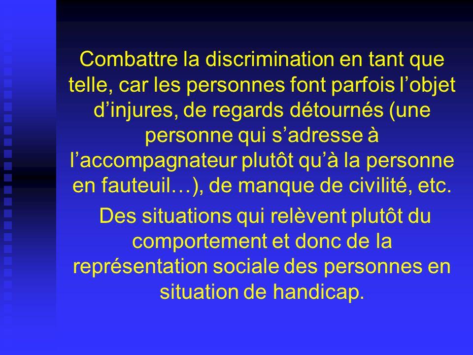 Combattre la discrimination en tant que telle, car les personnes font parfois lobjet dinjures, de regards détournés (une personne qui sadresse à lacco