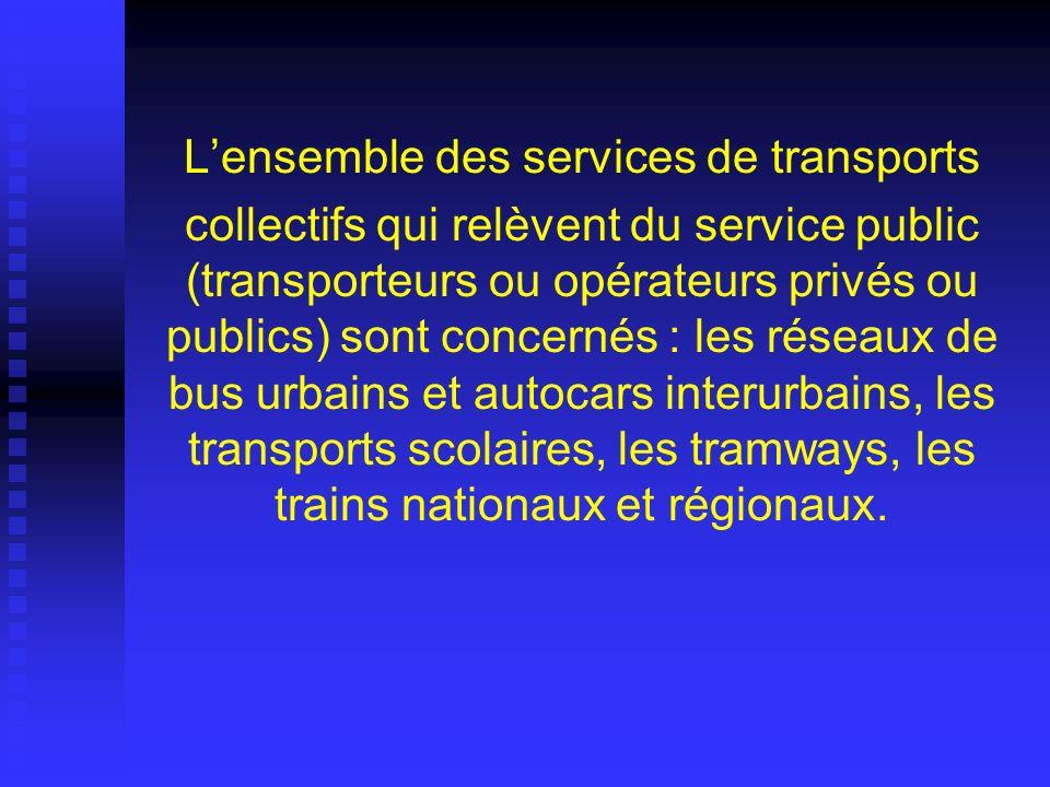 Lensemble des services de transports collectifs qui relèvent du service public (transporteurs ou opérateurs privés ou publics) sont concernés : les ré