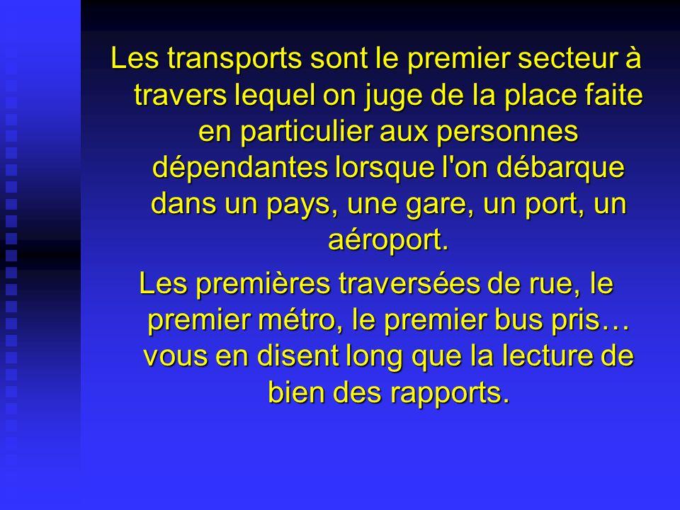 Les transports sont le premier secteur à travers lequel on juge de la place faite en particulier aux personnes dépendantes lorsque l'on débarque dans