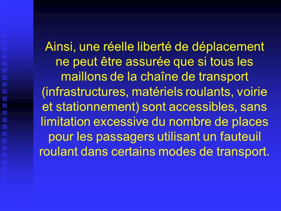 Ainsi, une réelle liberté de déplacement ne peut être assurée que si tous les maillons de la chaîne de transport (infrastructures, matériels roulants,