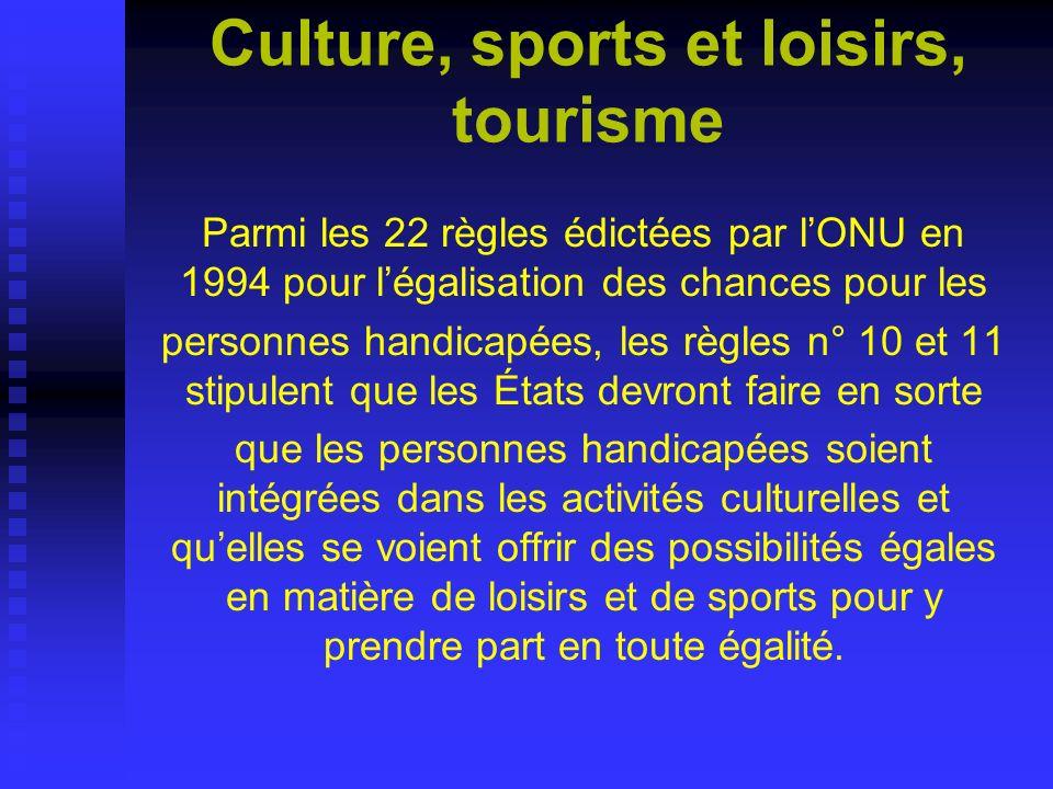 Culture, sports et loisirs, tourisme Parmi les 22 règles édictées par lONU en 1994 pour légalisation des chances pour les personnes handicapées, les r