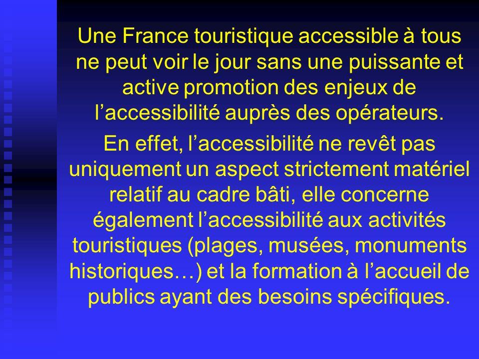 Une France touristique accessible à tous ne peut voir le jour sans une puissante et active promotion des enjeux de laccessibilité auprès des opérateur