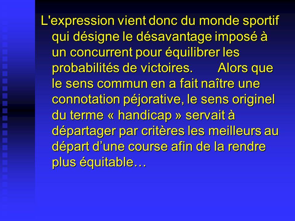 L'expression vient donc du monde sportif qui désigne le désavantage imposé à un concurrent pour équilibrer les probabilités de victoires. Alors que le