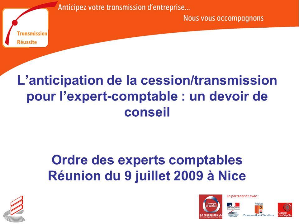Lanticipation de la cession/transmission pour lexpert-comptable : un devoir de conseil Ordre des experts comptables Réunion du 9 juillet 2009 à Nice