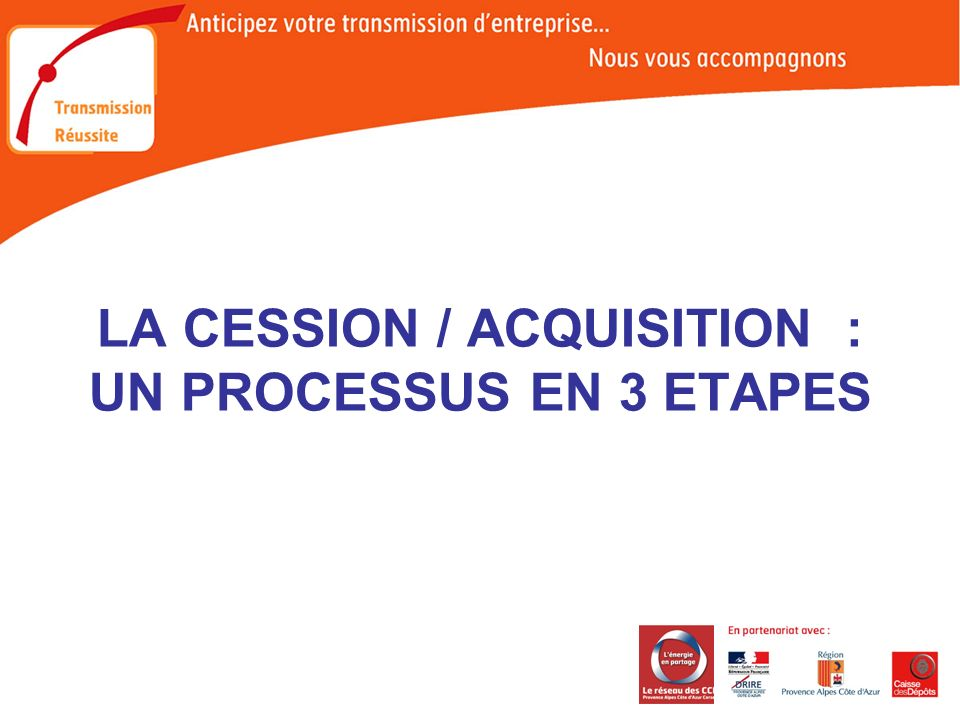 LA CESSION / ACQUISITION : UN PROCESSUS EN 3 ETAPES