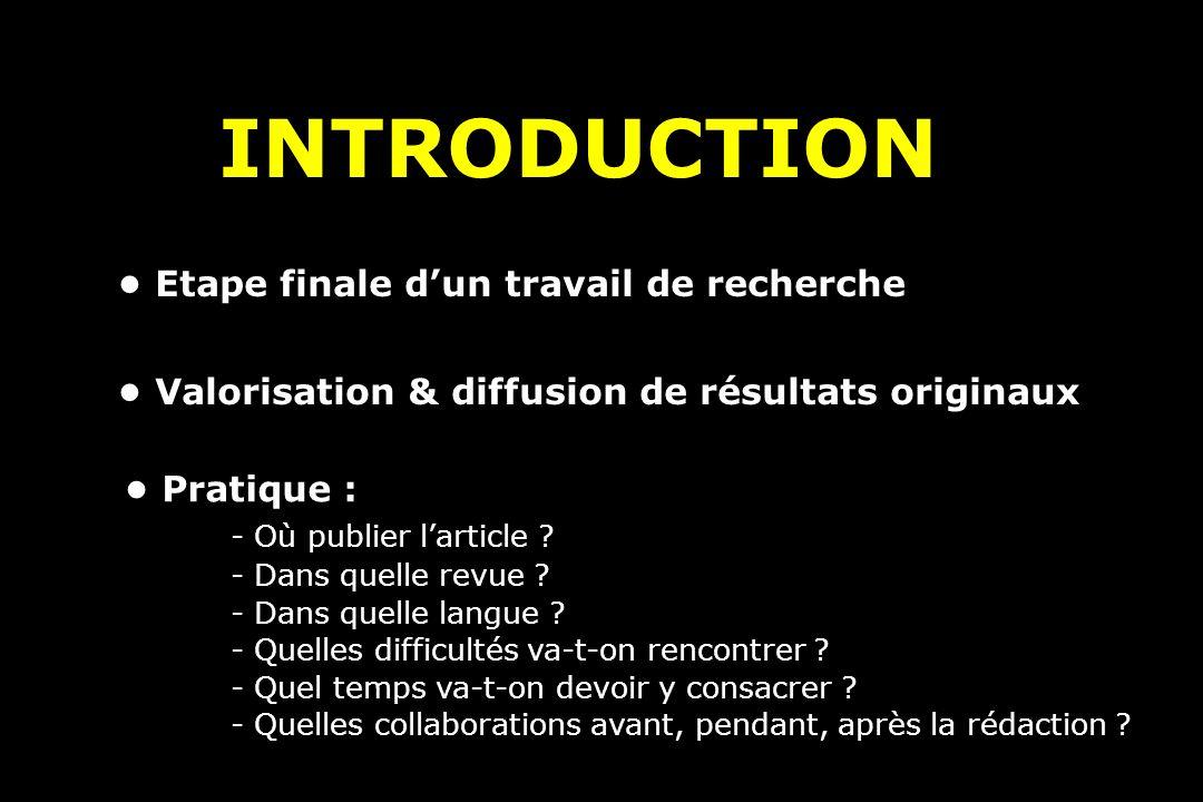 INTRODUCTION Etape finale dun travail de recherche Valorisation & diffusion de résultats originaux Pratique : - Où publier larticle .