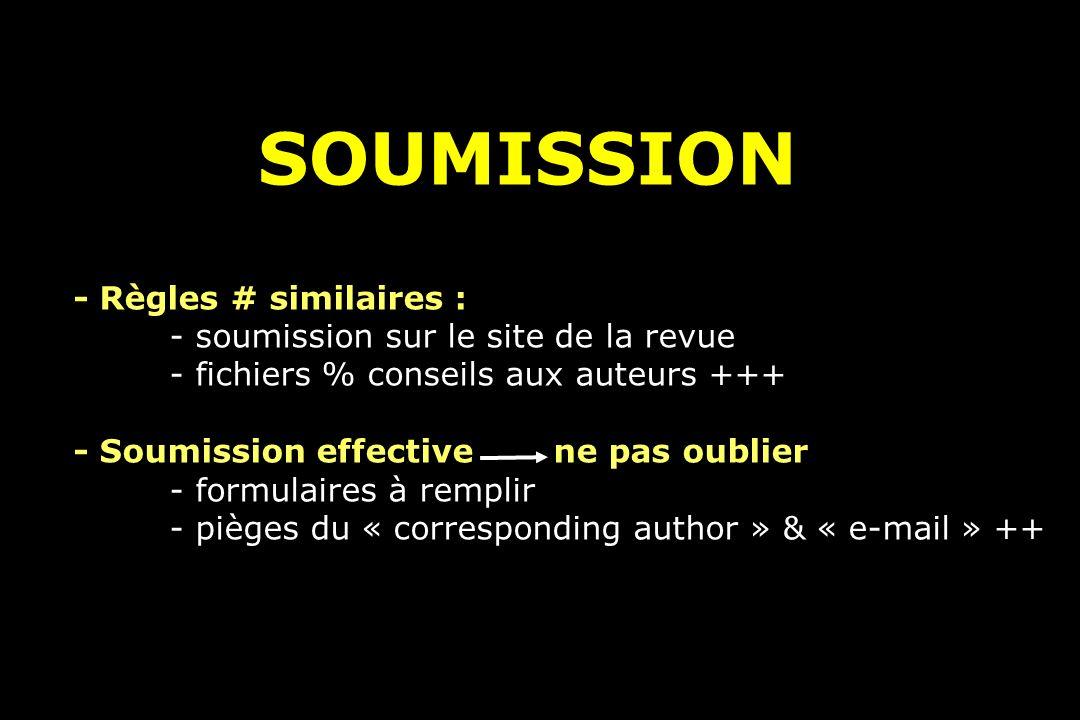 SOUMISSION - Règles # similaires : - soumission sur le site de la revue - fichiers % conseils aux auteurs +++ - Soumission effective ne pas oublier - formulaires à remplir - pièges du « corresponding author » & « e-mail » ++