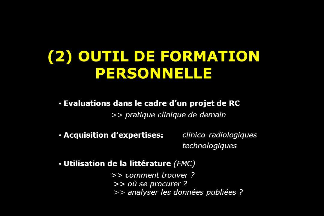 (2) OUTIL DE FORMATION PERSONNELLE Evaluations dans le cadre dun projet de RC >> pratique clinique de demain Acquisition dexpertises: clinico-radiologiques technologiques Utilisation de la littérature (FMC) >> comment trouver .