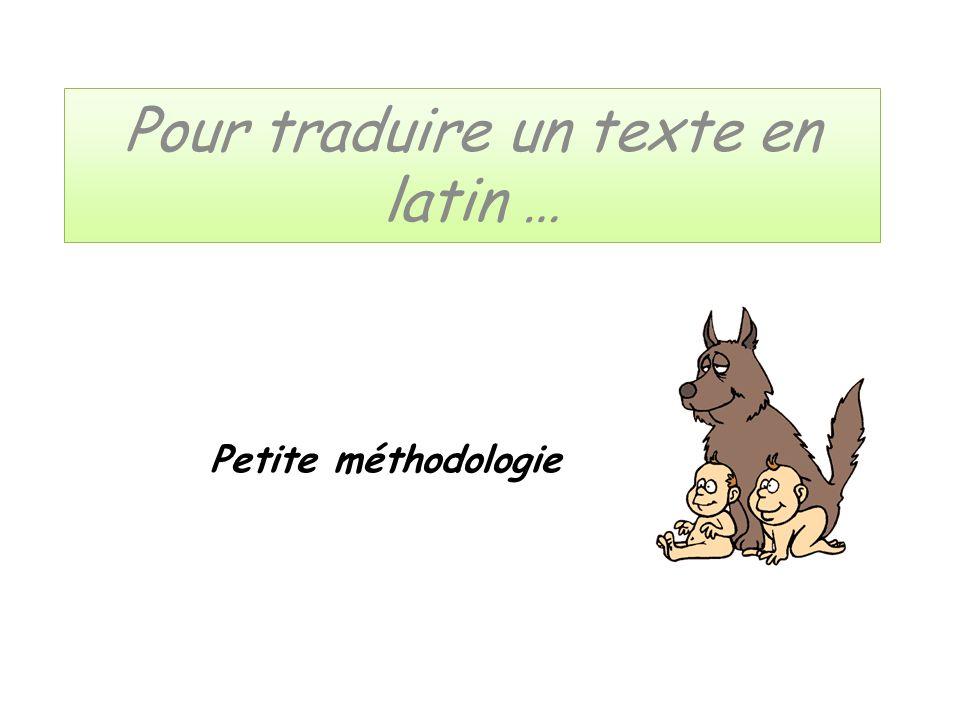 Pour traduire un texte en latin … Petite méthodologie