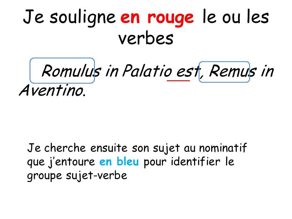 Je souligne en rouge le ou les verbes Romulus in Palatio est, Remus in Aventino. Je cherche ensuite son sujet au nominatif que jentoure en bleu pour i