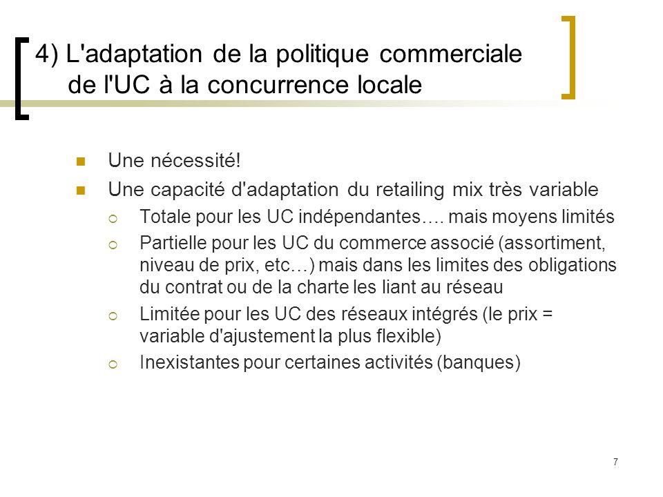 7 4) L'adaptation de la politique commerciale de l'UC à la concurrence locale Une nécessité! Une capacité d'adaptation du retailing mix très variable