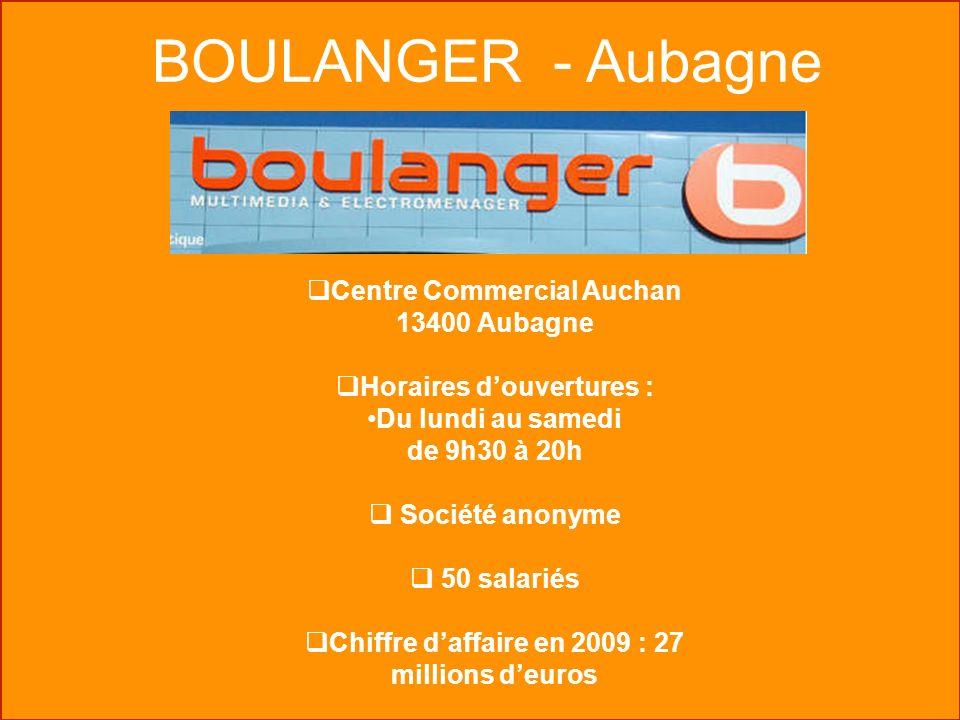 BOULANGER - Aubagne Centre Commercial Auchan 13400 Aubagne Horaires douvertures : Du lundi au samedi de 9h30 à 20h Société anonyme 50 salariés Chiffre